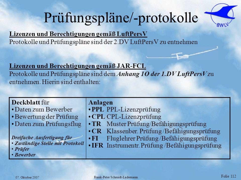 Folie 112 07. Oktober 2007 Frank-Peter Schmidt-Lademann Prüfungspläne/-protokolle Lizenzen und Berechtigungen gemäß LuftPersV Protokolle und Prüfungsp