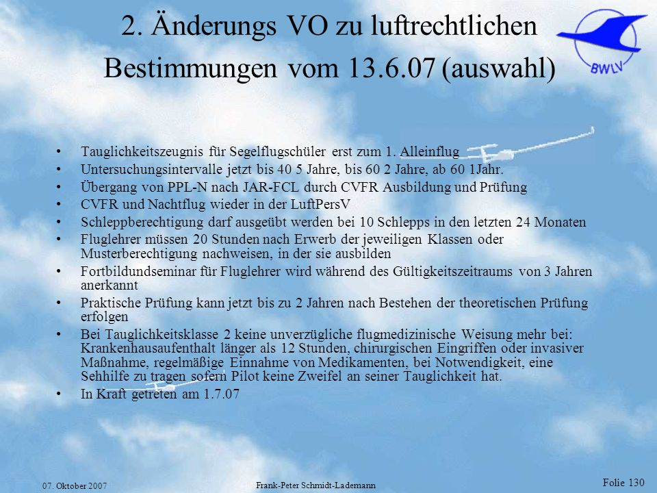 Folie 130 07. Oktober 2007 Frank-Peter Schmidt-Lademann 2. Änderungs VO zu luftrechtlichen Bestimmungen vom 13.6.07 (auswahl) Tauglichkeitszeugnis für