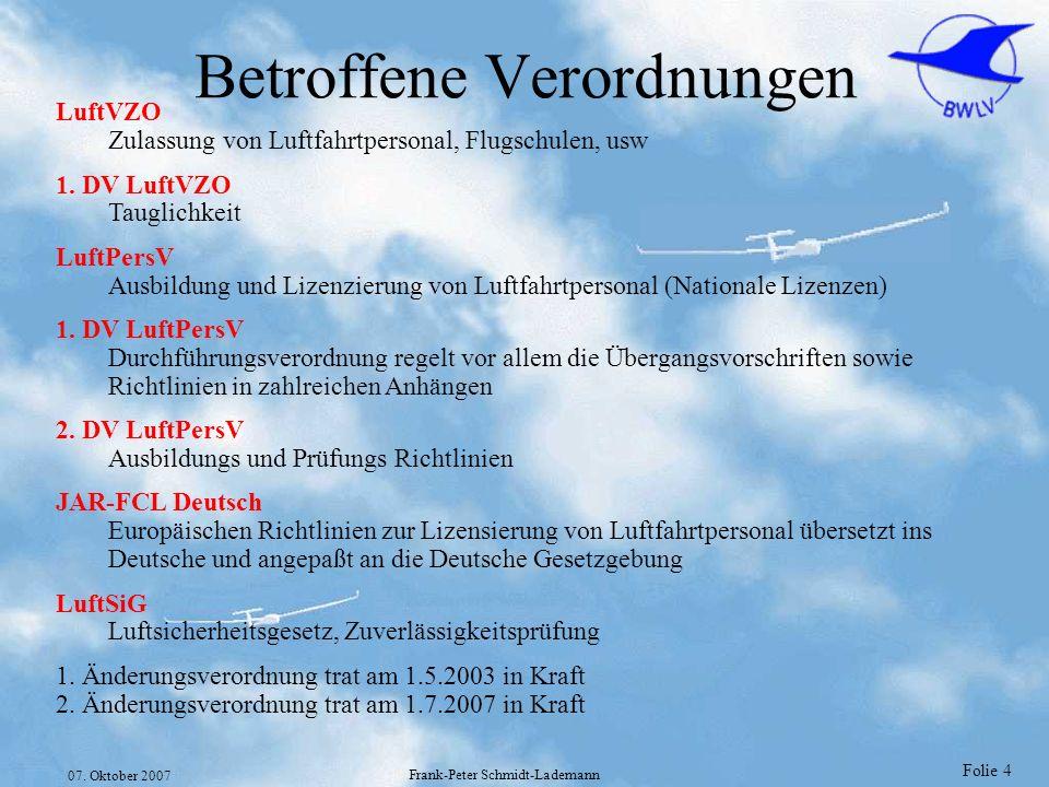 Folie 4 07. Oktober 2007 Frank-Peter Schmidt-Lademann Betroffene Verordnungen LuftVZO Zulassung von Luftfahrtpersonal, Flugschulen, usw 1. DV LuftVZO