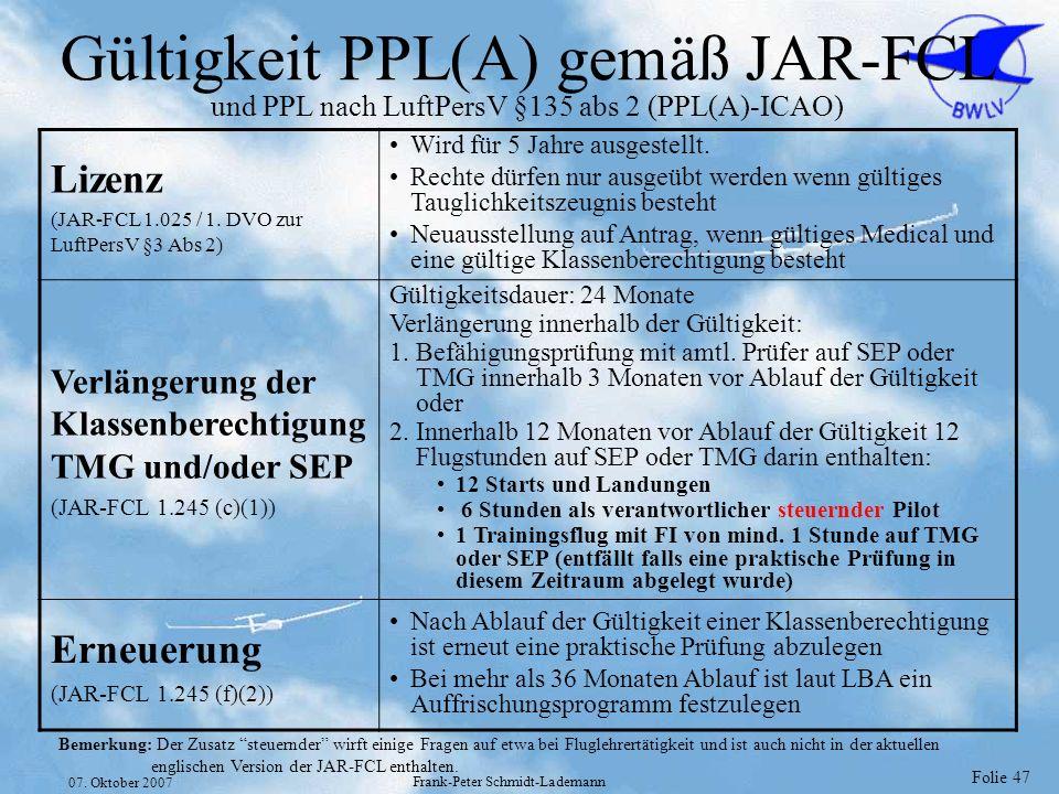 Folie 47 07. Oktober 2007 Frank-Peter Schmidt-Lademann Gültigkeit PPL(A) gemäß JAR-FCL und PPL nach LuftPersV §135 abs 2 (PPL(A)-ICAO) Lizenz (JAR-FCL