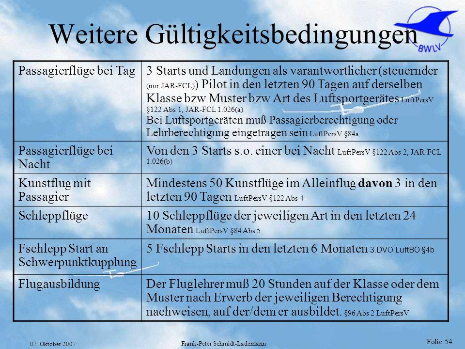 Folie 54 07. Oktober 2007 Frank-Peter Schmidt-Lademann Weitere Gültigkeitsbedingungen Passagierflüge bei Tag3 Starts und Landungen als varantwortliche