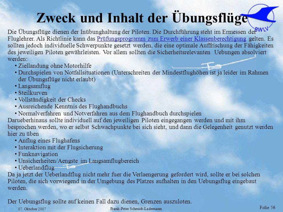 Folie 56 07. Oktober 2007 Frank-Peter Schmidt-Lademann Zweck und Inhalt der Übungsflüge Die Übungsflüge dienen der Inübunghaltung der Piloten. Die Dur