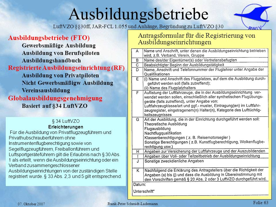 Folie 63 07. Oktober 2007 Frank-Peter Schmidt-Lademann Ausbildungsbetriebe LuftVZO §§30ff, JAR-FCL 1.055 und Anhänge, Begründung zu LuftVZO §30 Ausbil