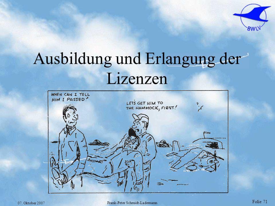 Folie 71 07. Oktober 2007 Frank-Peter Schmidt-Lademann Ausbildung und Erlangung der Lizenzen