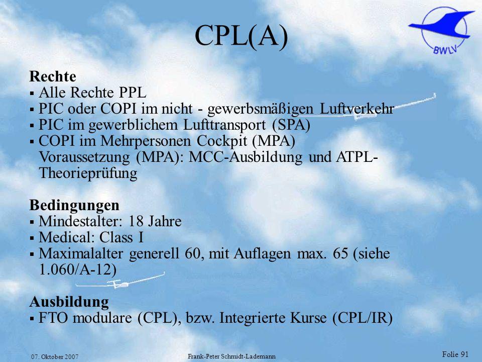 Folie 91 07. Oktober 2007 Frank-Peter Schmidt-Lademann CPL(A) Rechte Alle Rechte PPL PIC oder COPI im nicht - gewerbsmäßigen Luftverkehr PIC im gewerb