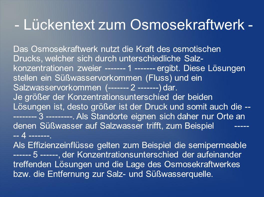 - Lückentext zum Osmosekraftwerk - Das Osmosekraftwerk nutzt die Kraft des osmotischen Drucks, welcher sich durch unterschiedliche Salz- konzentration