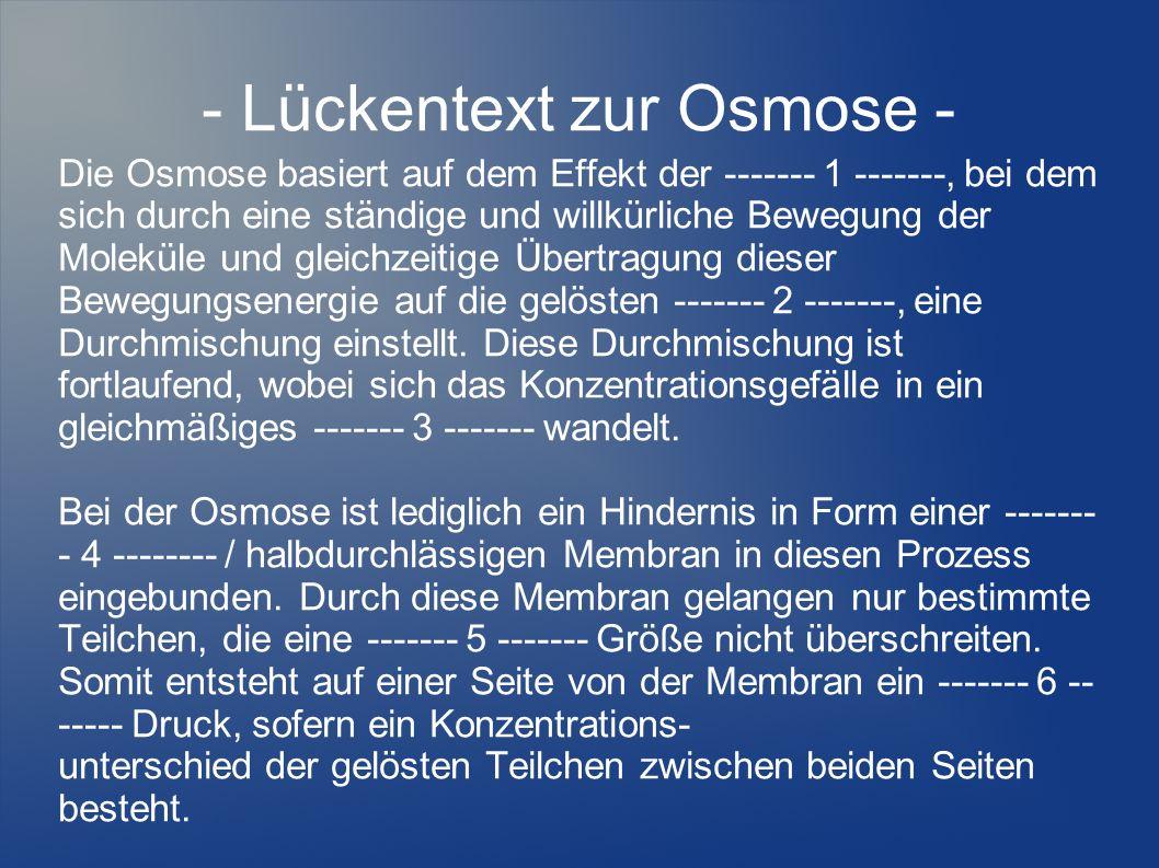 - Lückentext zur Osmose - Die Osmose basiert auf dem Effekt der ------- 1 -------, bei dem sich durch eine ständige und willkürliche Bewegung der Mole