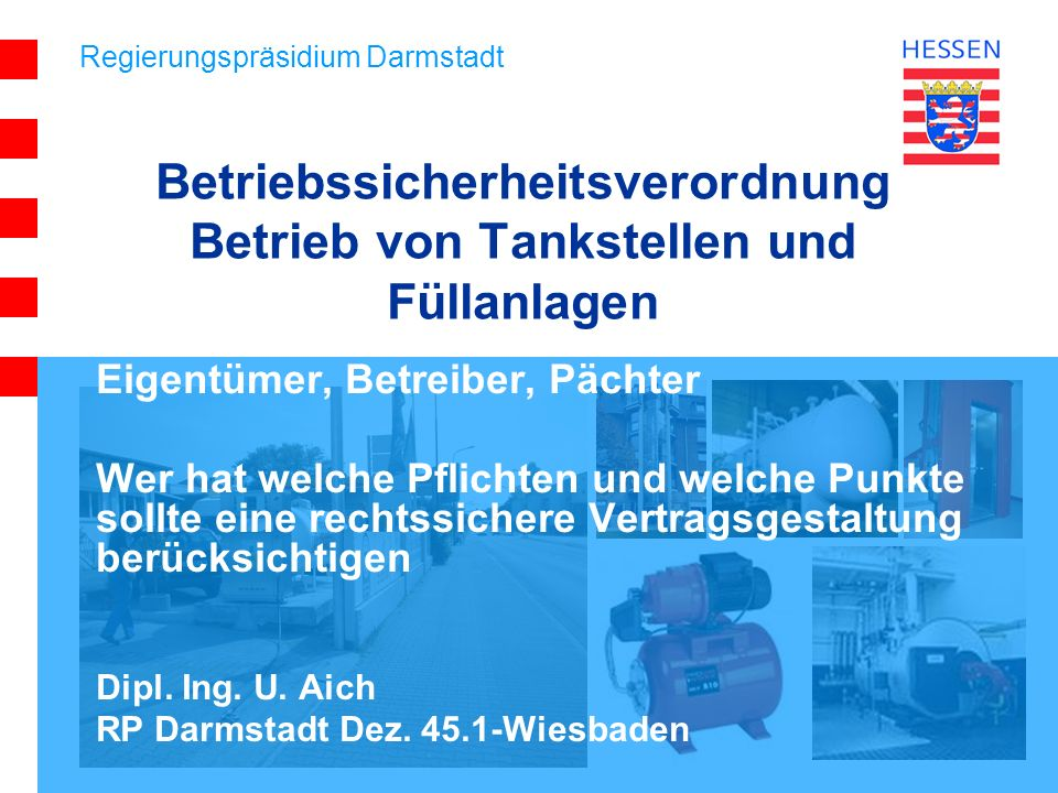 Regierungspräsidium Darmstadt Betriebssicherheitsverordnung Betrieb von Tankstellen und Füllanlagen Eigentümer, Betreiber, Pächter Wer hat welche Pfli