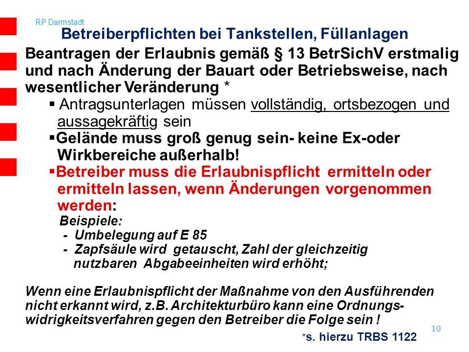 RP Darmstadt 10 Betreiberpflichten bei Tankstellen, Füllanlagen Beantragen der Erlaubnis gemäß § 13 BetrSichV erstmalig und nach Änderung der Bauart o