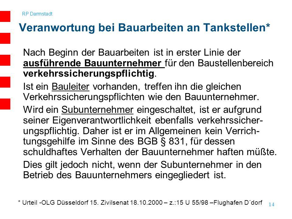 RP Darmstadt 14 Nach Beginn der Bauarbeiten ist in erster Linie der ausführende Bauunternehmer für den Baustellenbereich verkehrssicherungspflichtig.