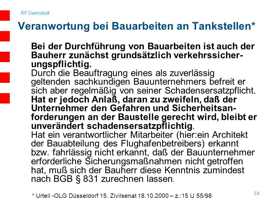 RP Darmstadt 16 Bei der Durchführung von Bauarbeiten ist auch der Bauherr zunächst grundsätzlich verkehrssicher- ungspflichtig. Durch die Beauftragung