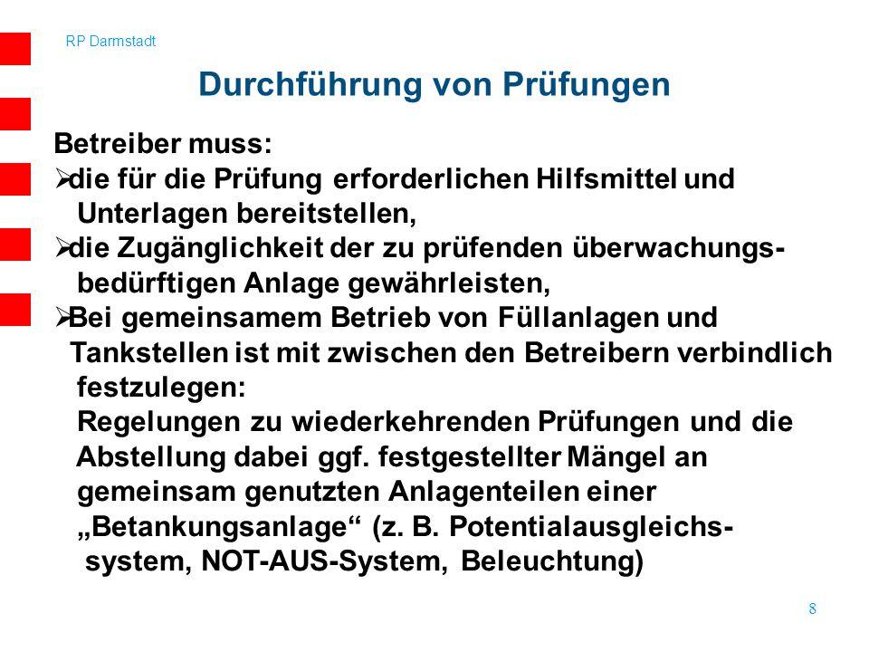 RP Darmstadt 8 Betreiber muss: die für die Prüfung erforderlichen Hilfsmittel und Unterlagen bereitstellen, die Zugänglichkeit der zu prüfenden überwa