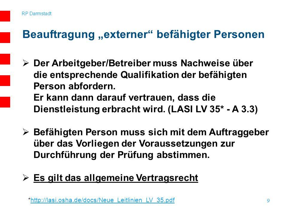 RP Darmstadt 9 Der Arbeitgeber/Betreiber muss Nachweise über die entsprechende Qualifikation der befähigten Person abfordern. Er kann dann darauf vert