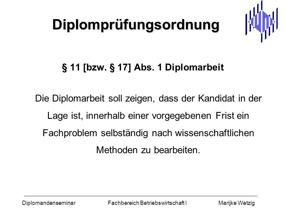 Diplomandenseminar Fachbereich Betriebswirtschaft I Marijke Wetzig Diplomprüfungsordnung § 11 [bzw. § 17] Abs. 1 Diplomarbeit Die Diplomarbeit soll ze