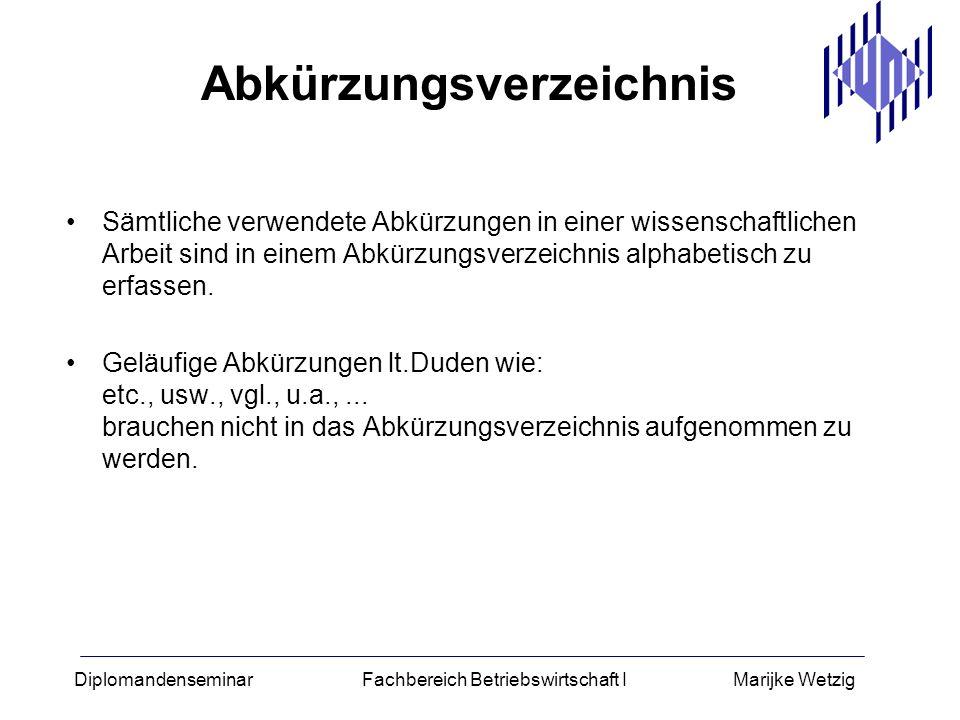Diplomandenseminar Fachbereich Betriebswirtschaft I Marijke Wetzig Abkürzungsverzeichnis Sämtliche verwendete Abkürzungen in einer wissenschaftlichen