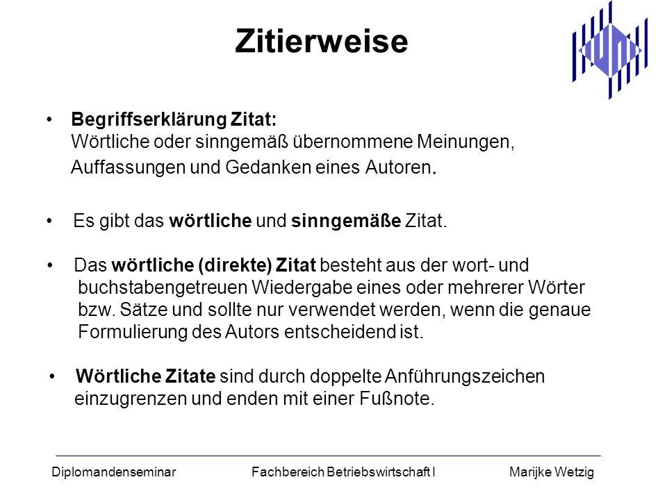 Diplomandenseminar Fachbereich Betriebswirtschaft I Marijke Wetzig Zitierweise Begriffserklärung Zitat: Wörtliche oder sinngemäß übernommene Meinungen