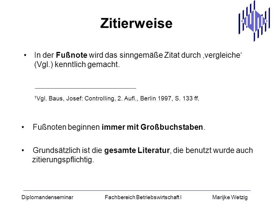 Diplomandenseminar Fachbereich Betriebswirtschaft I Marijke Wetzig Zitierweise In der Fußnote wird das sinngemäße Zitat durch vergleiche (Vgl.) kenntl