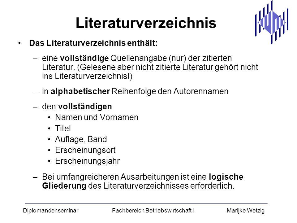 Diplomandenseminar Fachbereich Betriebswirtschaft I Marijke Wetzig Literaturverzeichnis Das Literaturverzeichnis enthält: –eine vollständige Quellenan