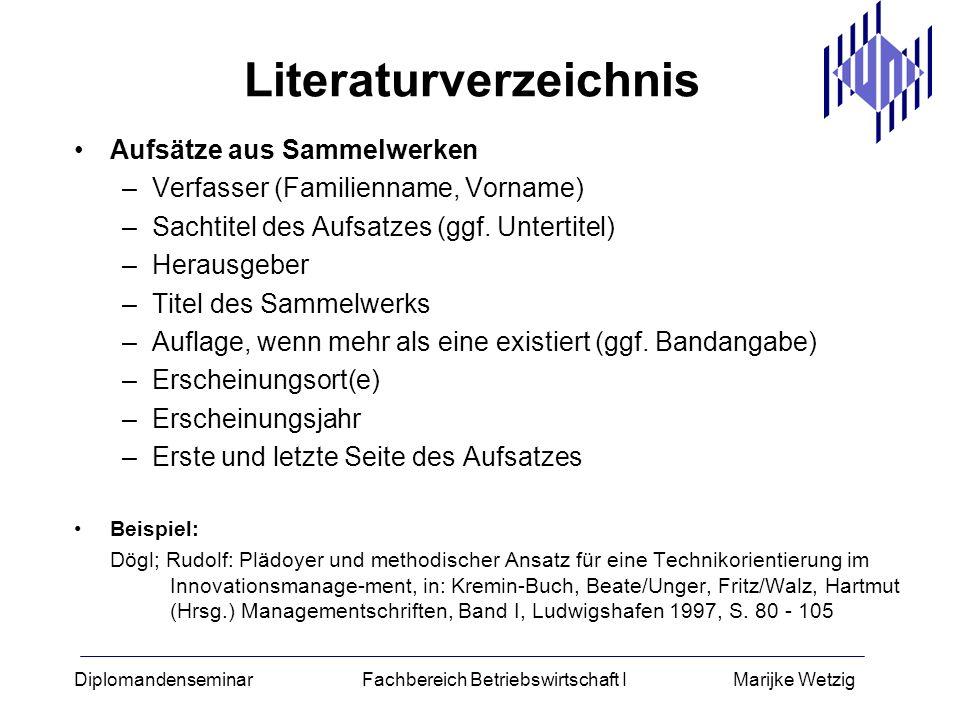 Diplomandenseminar Fachbereich Betriebswirtschaft I Marijke Wetzig Literaturverzeichnis Aufsätze aus Sammelwerken –Verfasser (Familienname, Vorname) –