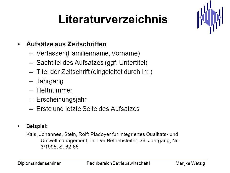 Diplomandenseminar Fachbereich Betriebswirtschaft I Marijke Wetzig Literaturverzeichnis Aufsätze aus Zeitschriften –Verfasser (Familienname, Vorname)
