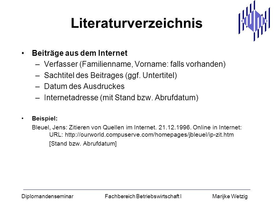 Diplomandenseminar Fachbereich Betriebswirtschaft I Marijke Wetzig Literaturverzeichnis Beiträge aus dem Internet –Verfasser (Familienname, Vorname: f