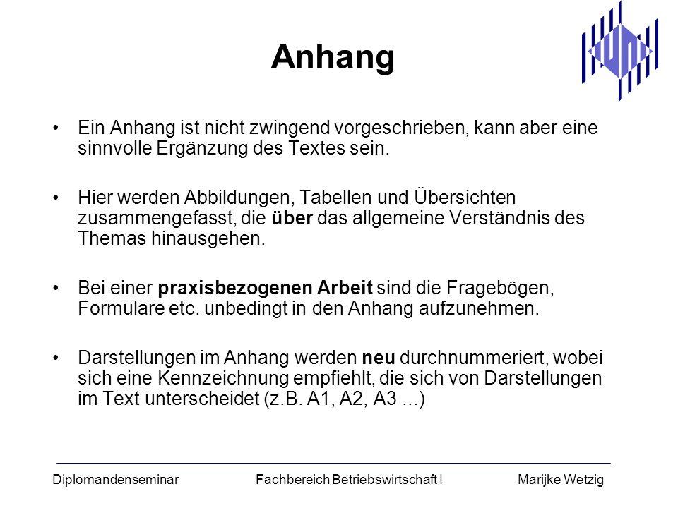 Diplomandenseminar Fachbereich Betriebswirtschaft I Marijke Wetzig Anhang Ein Anhang ist nicht zwingend vorgeschrieben, kann aber eine sinnvolle Ergän
