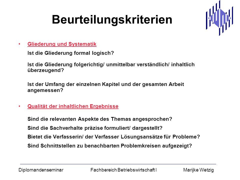 Diplomandenseminar Fachbereich Betriebswirtschaft I Marijke Wetzig Beurteilungskriterien Gliederung und Systematik Ist die Gliederung formal logisch?