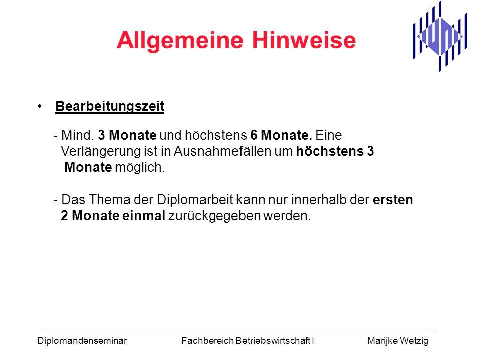 Diplomandenseminar Fachbereich Betriebswirtschaft I Marijke Wetzig Bearbeitungszeit Allgemeine Hinweise - Mind. 3 Monate und höchstens 6 Monate. Eine