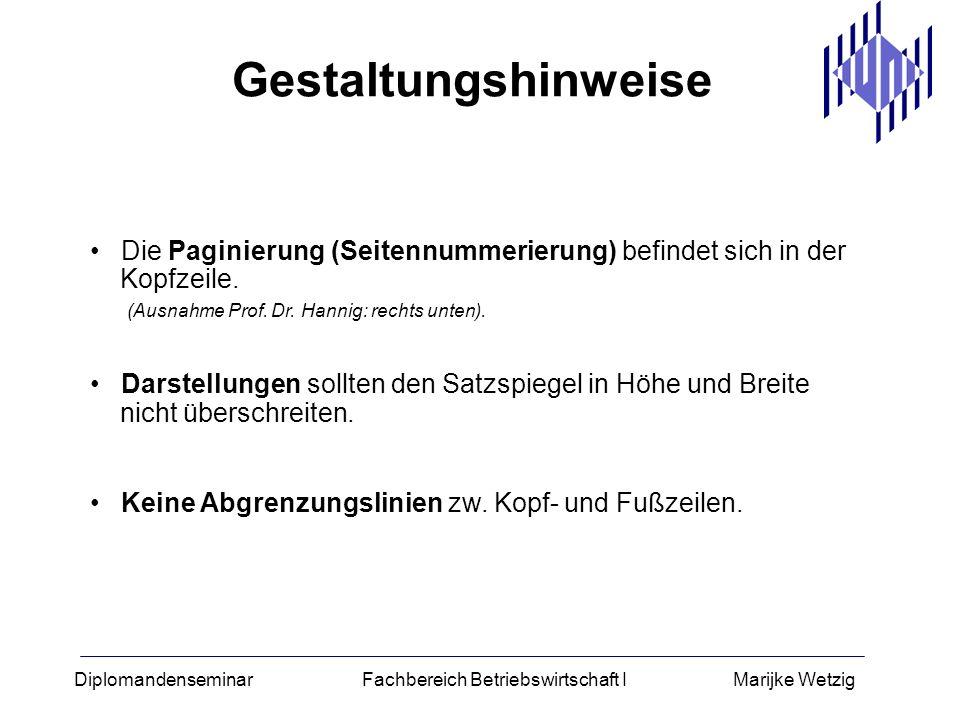 Diplomandenseminar Fachbereich Betriebswirtschaft I Marijke Wetzig Die Paginierung (Seitennummerierung) befindet sich in der Kopfzeile. (Ausnahme Prof