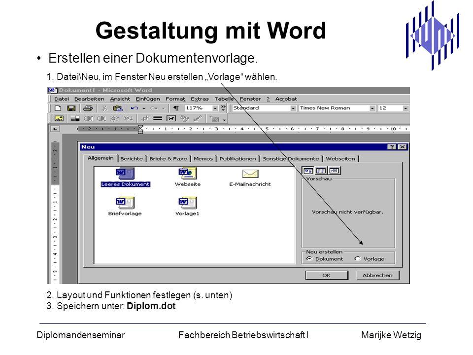 Diplomandenseminar Fachbereich Betriebswirtschaft I Marijke Wetzig Erstellen einer Dokumentenvorlage. 1. Datei\Neu, im Fenster Neu erstellen Vorlage w