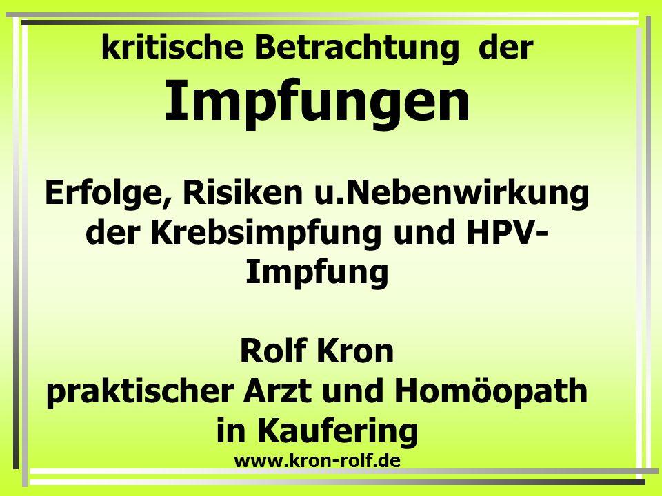 kritische Betrachtung der Impfungen Erfolge, Risiken u.Nebenwirkung der Krebsimpfung und HPV- Impfung Rolf Kron praktischer Arzt und Homöopath in Kauf