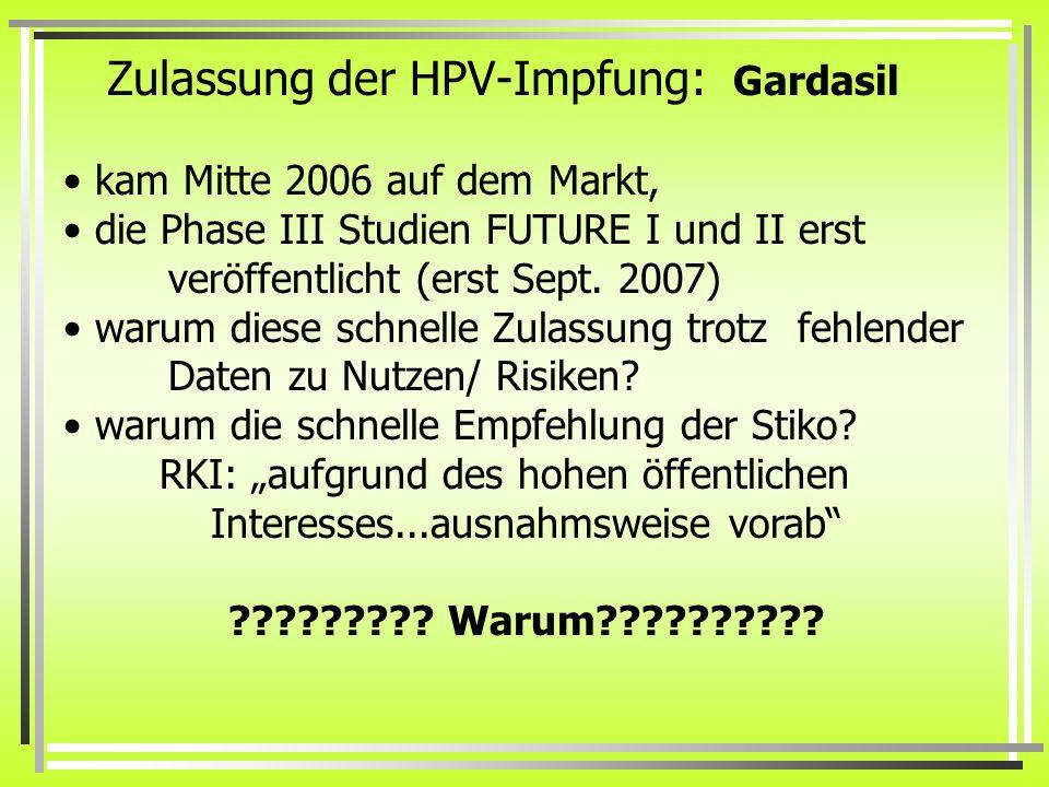 Zulassung der HPV-Impfung: Gardasil kam Mitte 2006 auf dem Markt, die Phase III Studien FUTURE I und II erst veröffentlicht (erst Sept. 2007) warum di