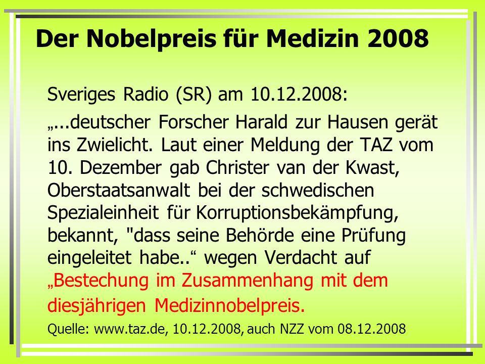 Der Nobelpreis für Medizin 2008 Sveriges Radio (SR) am 10.12.2008:...deutscher Forscher Harald zur Hausen ger ä t ins Zwielicht. Laut einer Meldung de