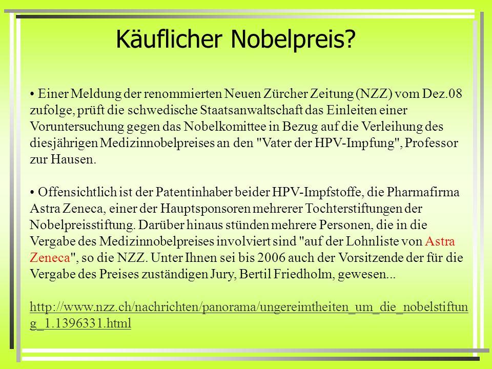 Käuflicher Nobelpreis? Einer Meldung der renommierten Neuen Zürcher Zeitung (NZZ) vom Dez.08 zufolge, prüft die schwedische Staatsanwaltschaft das Ein