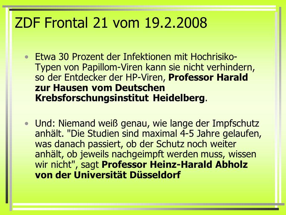 ZDF Frontal 21 vom 19.2.2008 Etwa 30 Prozent der Infektionen mit Hochrisiko- Typen von Papillom-Viren kann sie nicht verhindern, so der Entdecker der