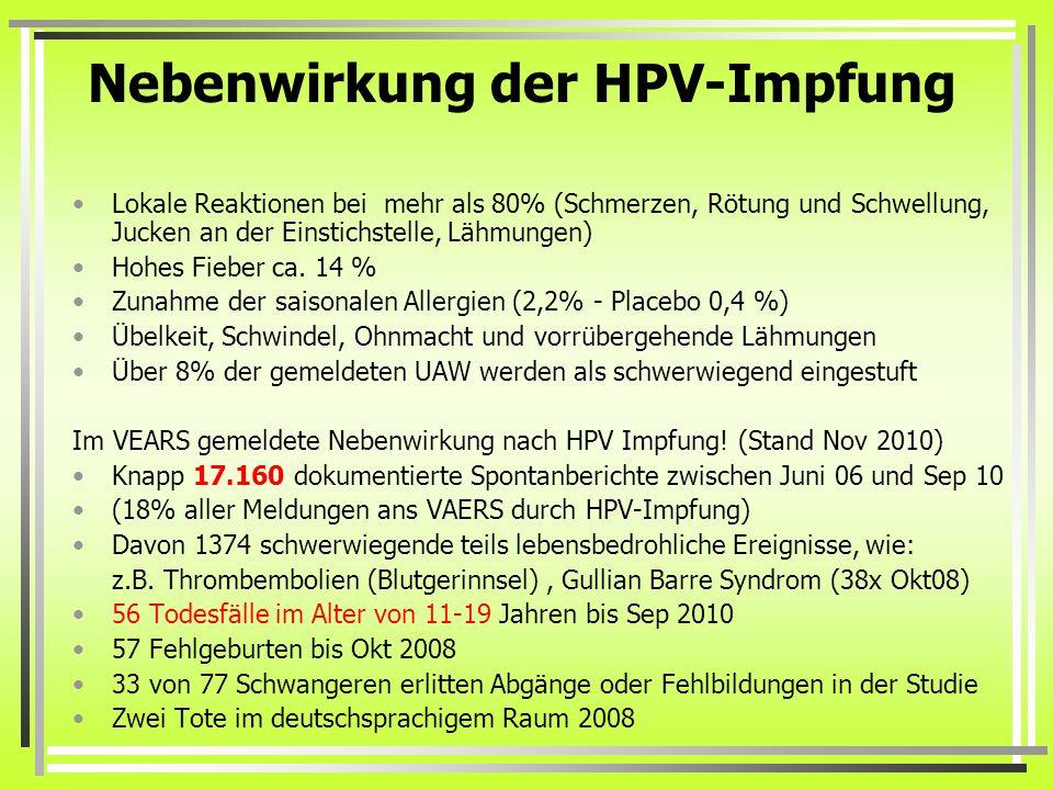 Nebenwirkung der HPV-Impfung Lokale Reaktionen bei mehr als 80% (Schmerzen, Rötung und Schwellung, Jucken an der Einstichstelle, Lähmungen) Hohes Fieb