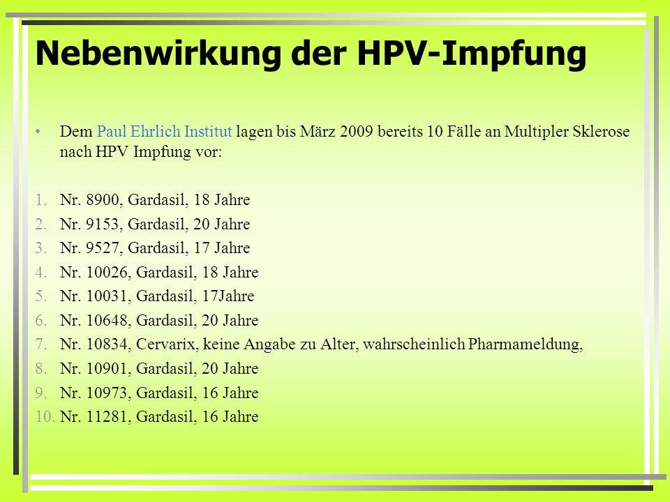 Nebenwirkung der HPV-Impfung Dem Paul Ehrlich Institut lagen bis März 2009 bereits 10 Fälle an Multipler Sklerose nach HPV Impfung vor: 1.Nr. 8900, Ga