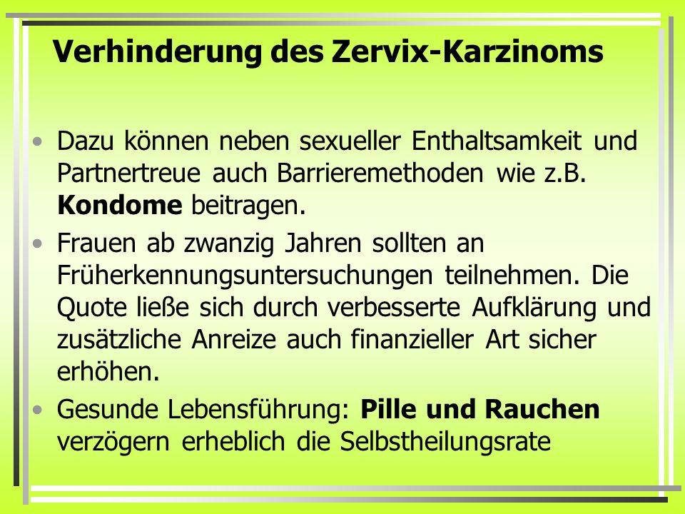Verhinderung des Zervix-Karzinoms Dazu können neben sexueller Enthaltsamkeit und Partnertreue auch Barrieremethoden wie z.B. Kondome beitragen. Frauen