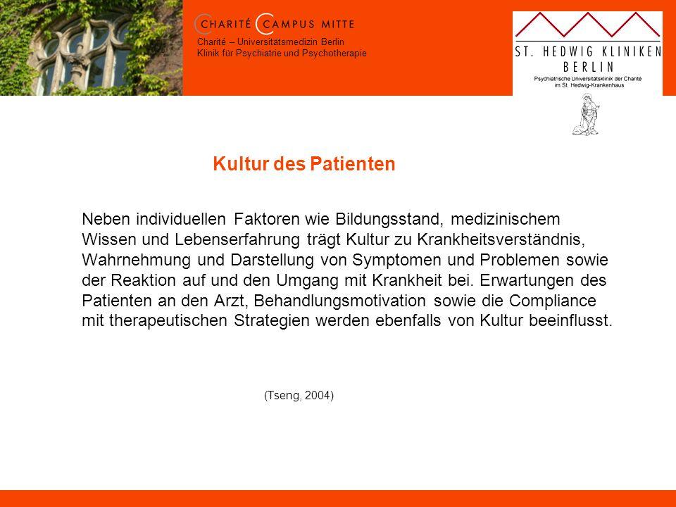 Charité – Universitätsmedizin Berlin Klinik für Psychiatrie und Psychotherapie Kultur des Patienten Neben individuellen Faktoren wie Bildungsstand, me