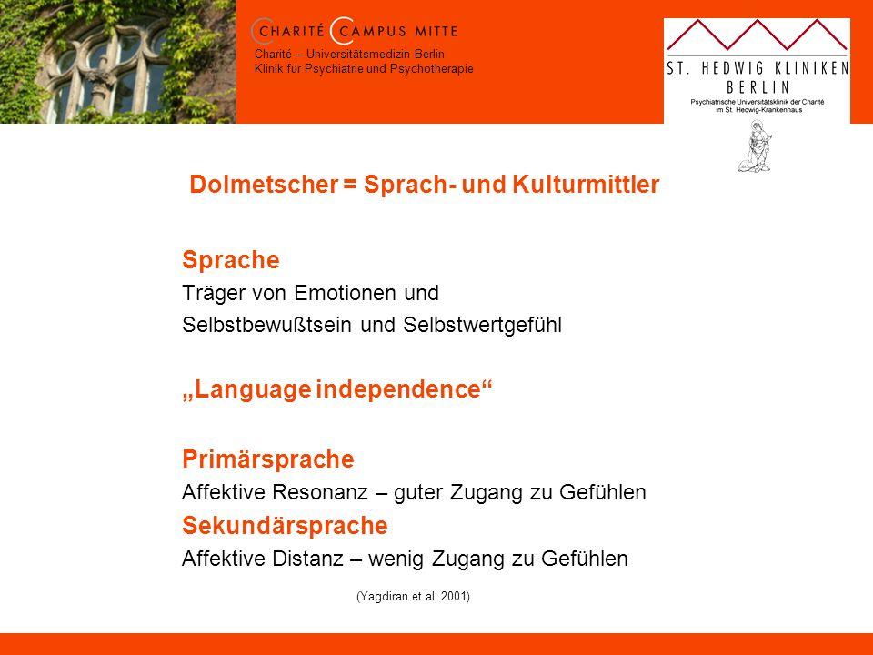 Charité – Universitätsmedizin Berlin Klinik für Psychiatrie und Psychotherapie Dolmetscher = Sprach- und Kulturmittler Sprache Träger von Emotionen un