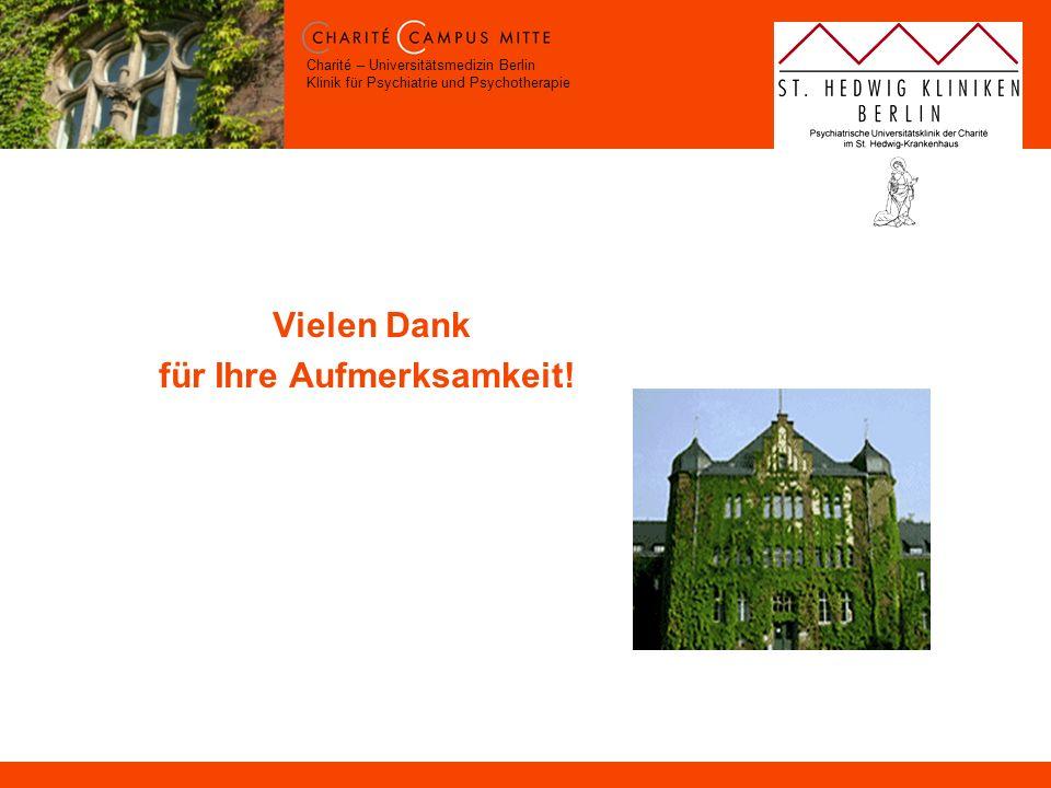 Charité – Universitätsmedizin Berlin Klinik für Psychiatrie und Psychotherapie Vielen Dank für Ihre Aufmerksamkeit!