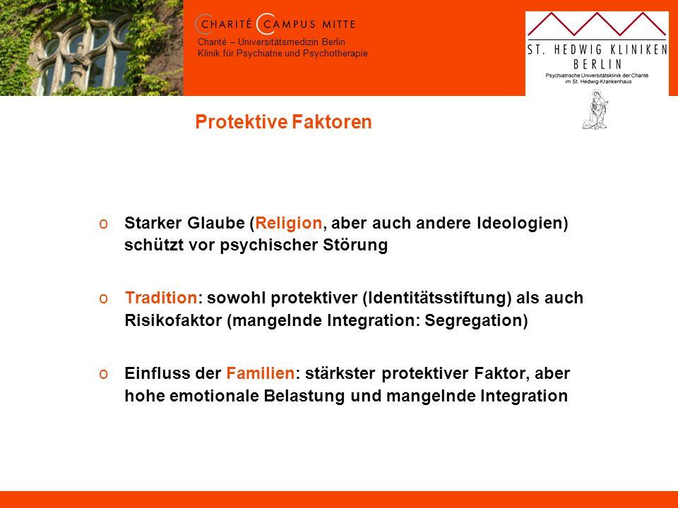 Charité – Universitätsmedizin Berlin Klinik für Psychiatrie und Psychotherapie Protektive Faktoren oStarker Glaube (Religion, aber auch andere Ideolog