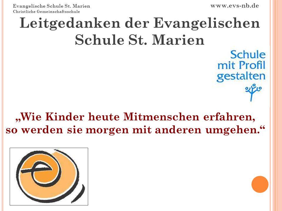Evangelische Schule St. Marien www.evs-nb.de Christliche Gemeinschaftsschule Wie Kinder heute Mitmenschen erfahren, so werden sie morgen mit anderen u