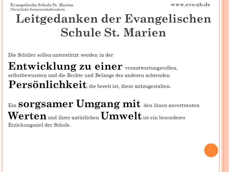 Evangelische Schule St. Marien www.evs-nb.de Christliche Gemeinschaftsschule Leitgedanken der Evangelischen Schule St. Marien Die Schüler sollen unter
