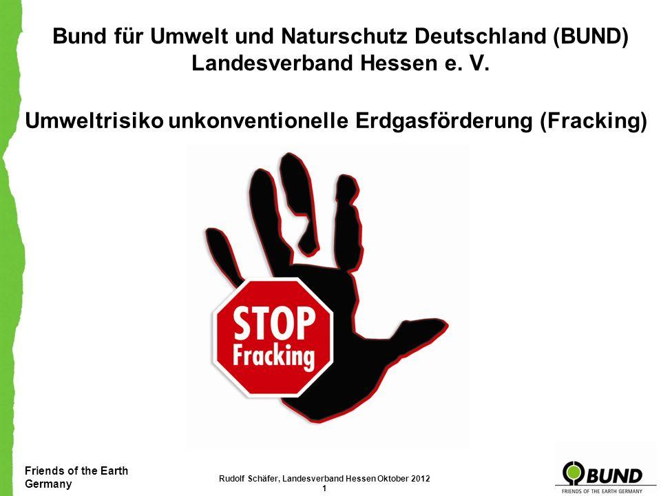 Friends of the Earth Germany Umweltrisiko unkonventionelle Erdgasförderung (Fracking) Demo und Anhörung Am 5.Oktober 2012 fand eine Anhörung des Ausschusses für Umwelt, Energie, Landwirtschaft und Verbraucherschutz des Hessischen Landtags in Kassel.