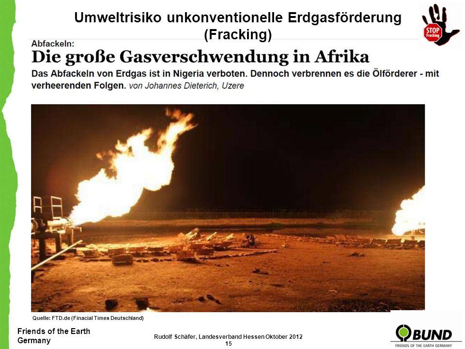 Friends of the Earth Germany Umweltrisiko unkonventionelle Erdgasförderung (Fracking) Schlechtere Klimabilanz durch unkonventionelles Erdgas Es deuten