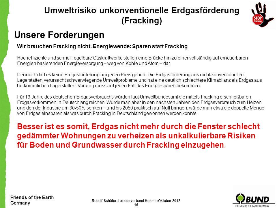 Friends of the Earth Germany Umweltrisiko unkonventionelle Erdgasförderung (Fracking) Rudolf Schäfer, Landesverband Hessen Oktober 2012 15 Quelle: FTD