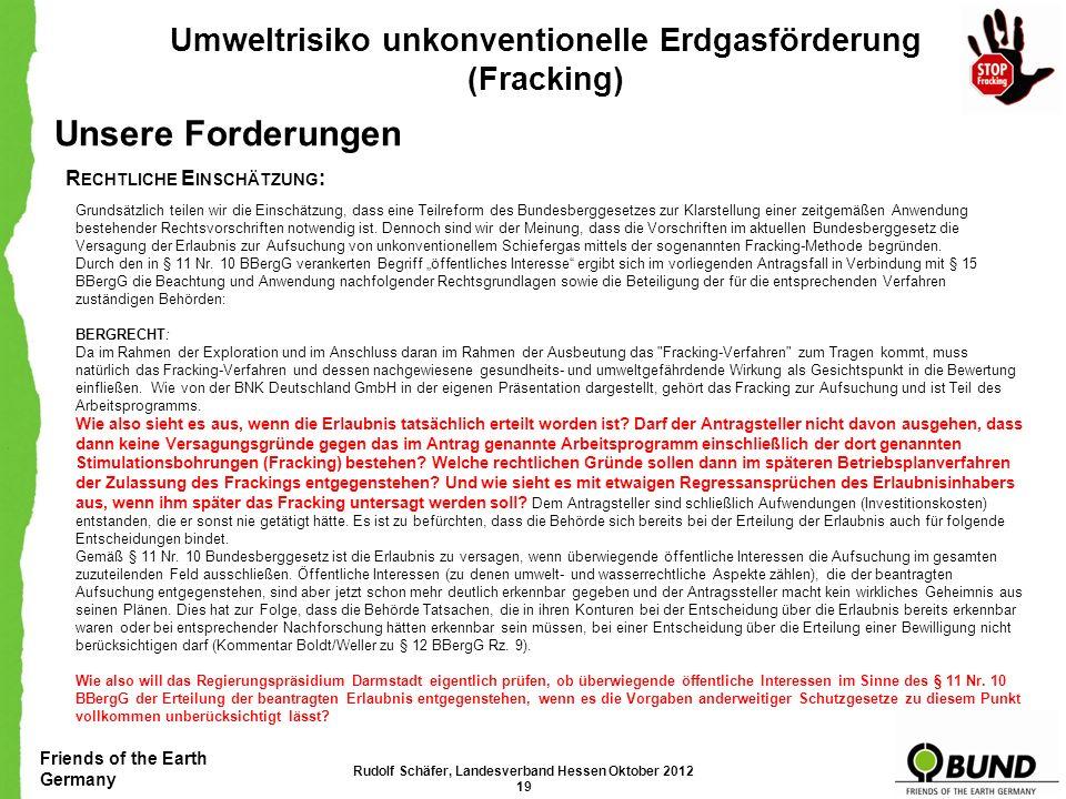 Friends of the Earth Germany Umweltrisiko unkonventionelle Erdgasförderung (Fracking) Unsere Forderungen D IE E RLAUBNIS IST AUF DER G RUNDLAGE DES §