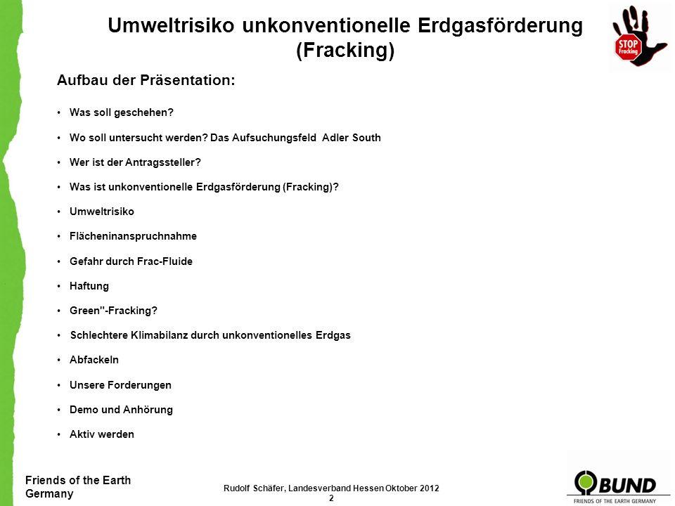 Friends of the Earth Germany Umweltrisiko unkonventionelle Erdgasförderung (Fracking) Aufbau der Präsentation: Was soll geschehen.