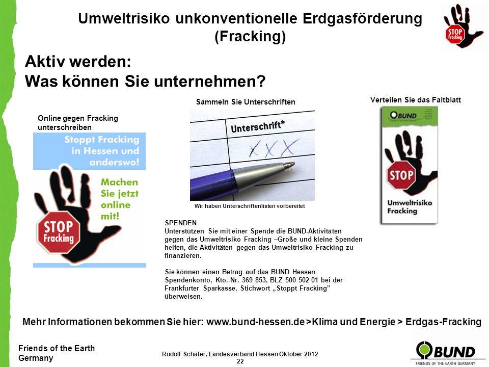 Friends of the Earth Germany Umweltrisiko unkonventionelle Erdgasförderung (Fracking) Demo und Anhörung Am 5.Oktober 2012 fand eine Anhörung des Aussc